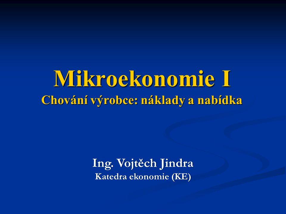 Mikroekonomie I Chování výrobce: náklady a nabídka
