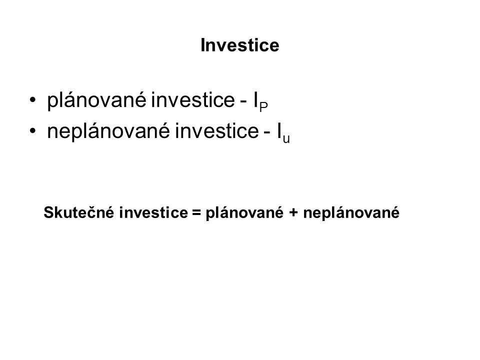 plánované investice - IP neplánované investice - Iu