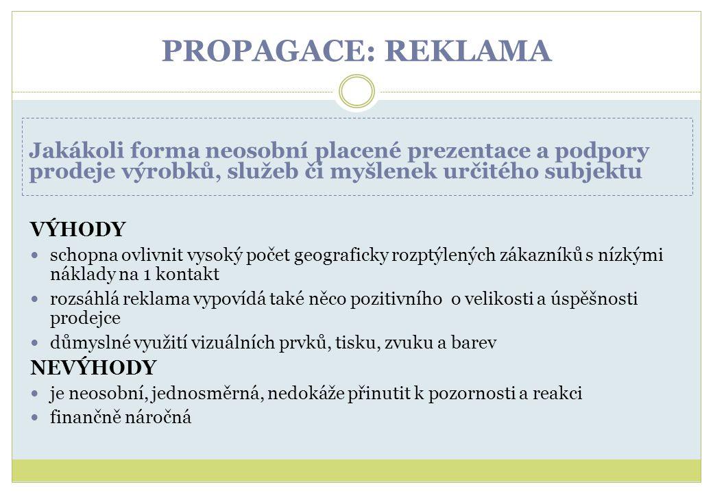 PROPAGACE: REKLAMA VÝHODY. schopna ovlivnit vysoký počet geograficky rozptýlených zákazníků s nízkými náklady na 1 kontakt.