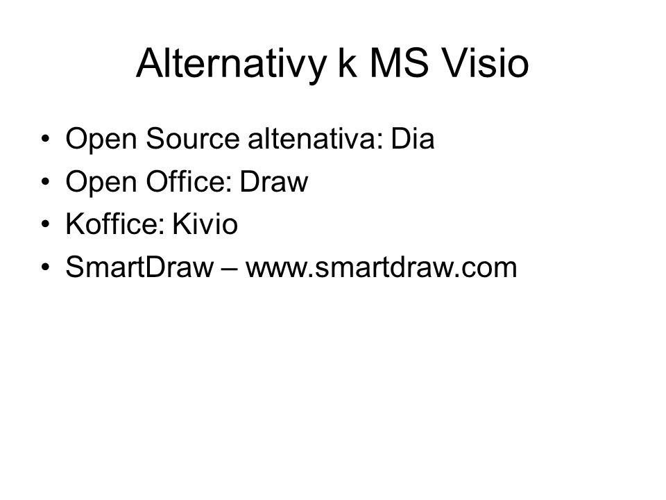 Alternativy k MS Visio Open Source altenativa: Dia Open Office: Draw