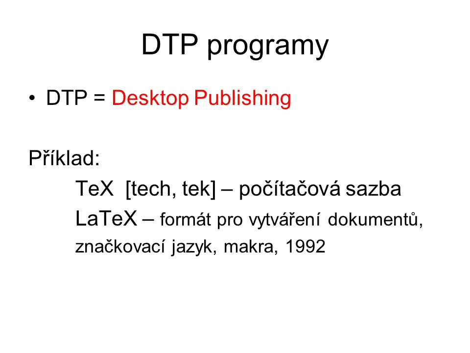 DTP programy DTP = Desktop Publishing Příklad: