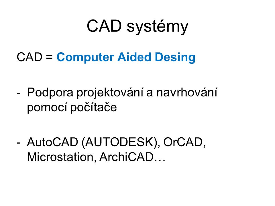 CAD systémy CAD = Computer Aided Desing