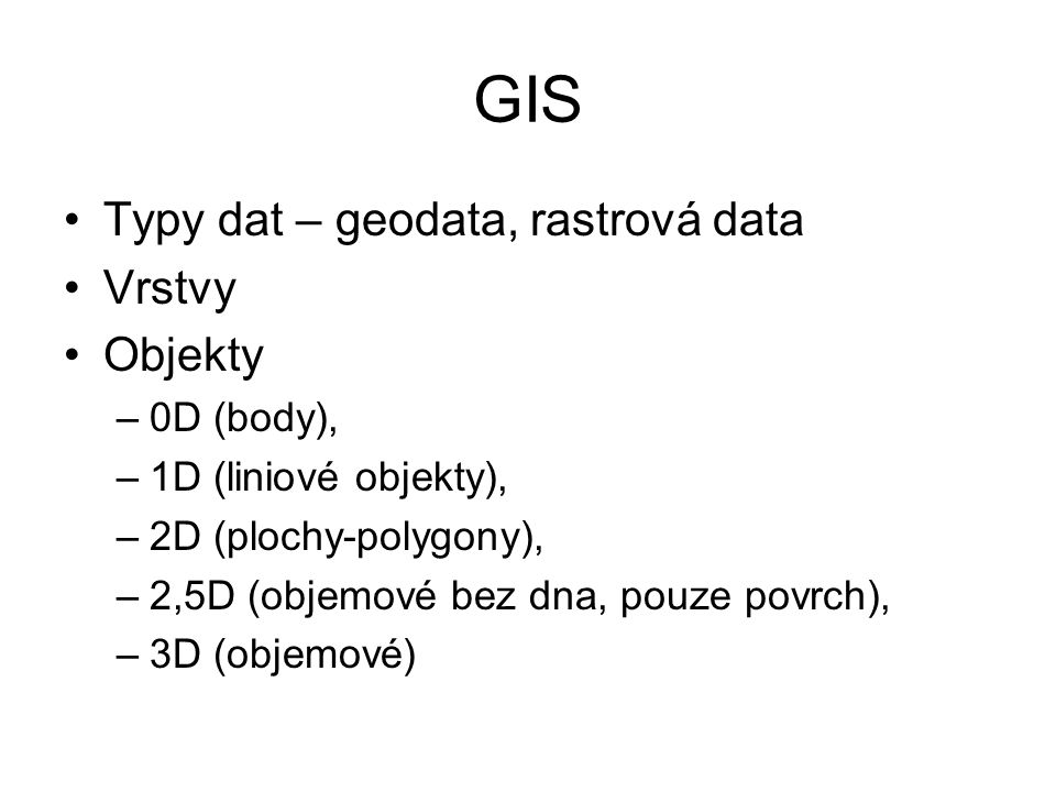 GIS Typy dat – geodata, rastrová data Vrstvy Objekty 0D (body),