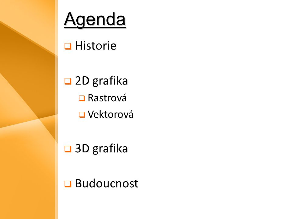Agenda Historie 2D grafika Rastrová Vektorová 3D grafika Budoucnost
