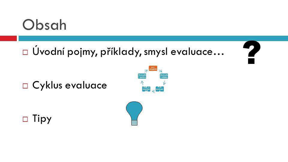 Obsah Úvodní pojmy, příklady, smysl evaluace… Cyklus evaluace Tipy