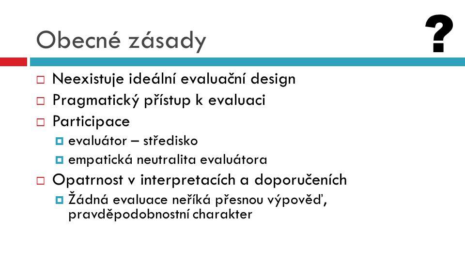 Obecné zásady Neexistuje ideální evaluační design