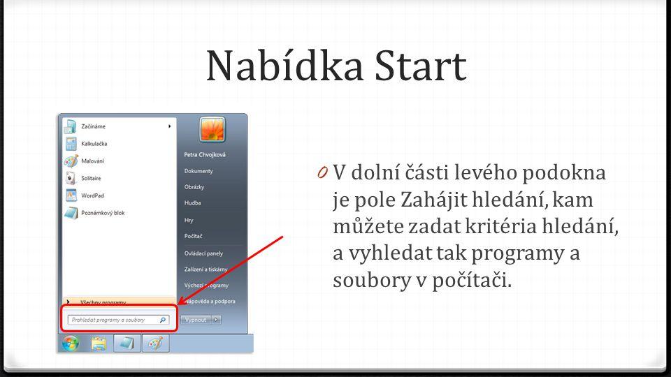 Nabídka Start V dolní části levého podokna je pole Zahájit hledání, kam můžete zadat kritéria hledání, a vyhledat tak programy a soubory v počítači.