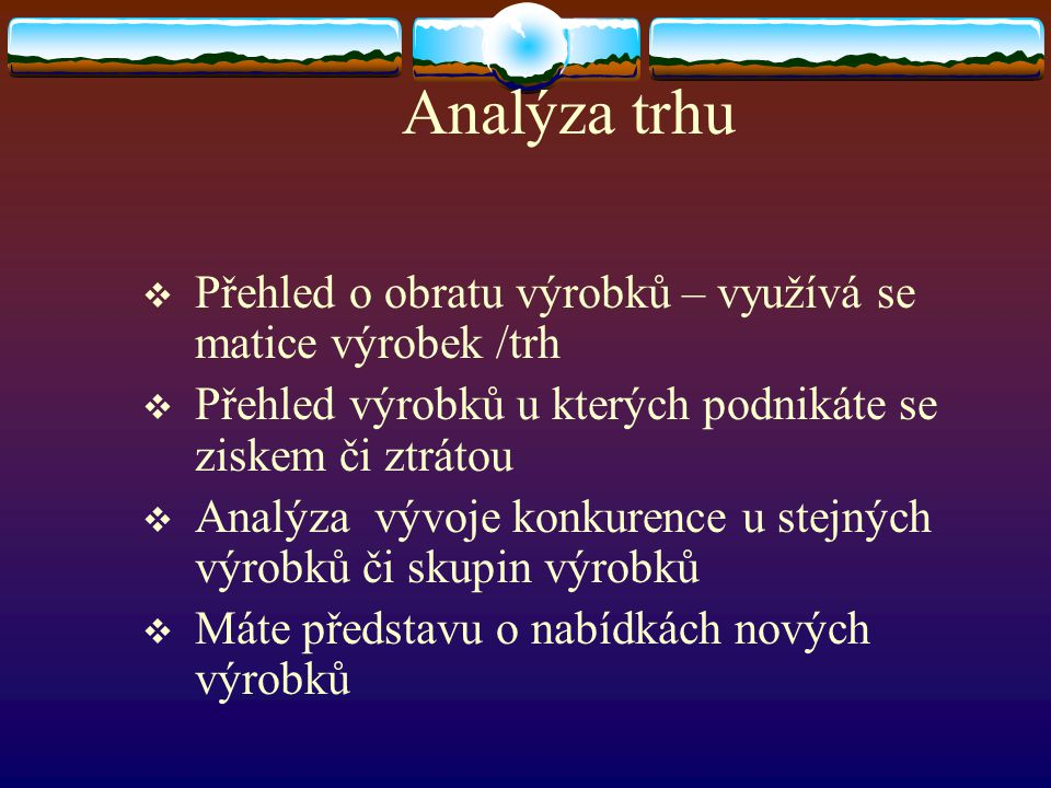 Analýza trhu Přehled o obratu výrobků – využívá se matice výrobek /trh