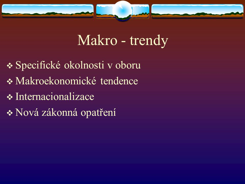 Makro - trendy Specifické okolnosti v oboru Makroekonomické tendence