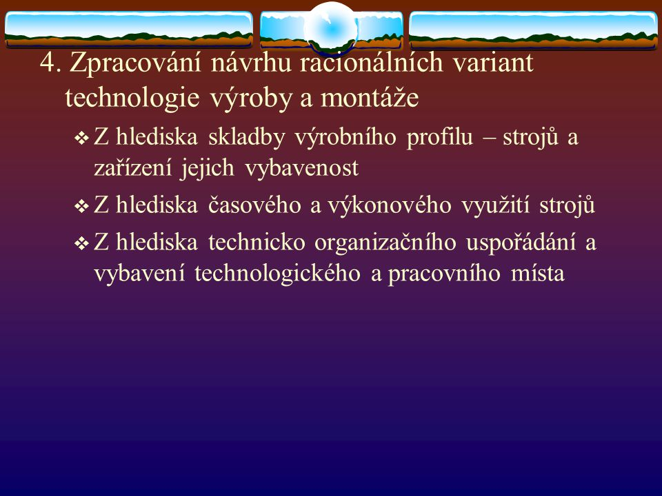 4. Zpracování návrhu racionálních variant technologie výroby a montáže