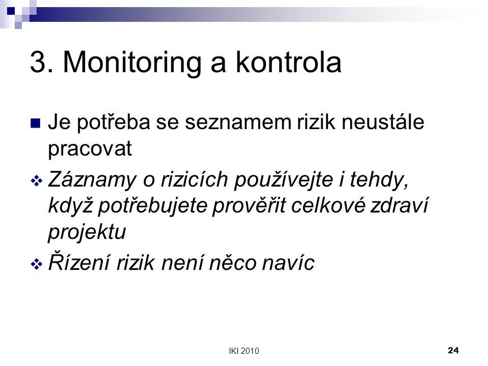 3. Monitoring a kontrola Je potřeba se seznamem rizik neustále pracovat.