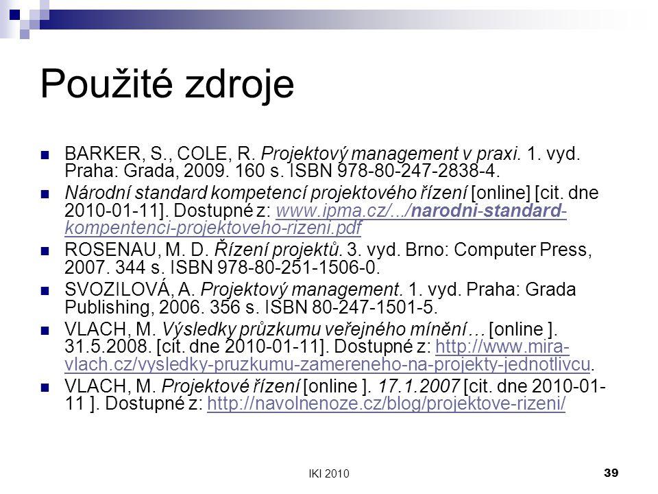 Použité zdroje BARKER, S., COLE, R. Projektový management v praxi. 1. vyd. Praha: Grada, 2009. 160 s. ISBN 978-80-247-2838-4.