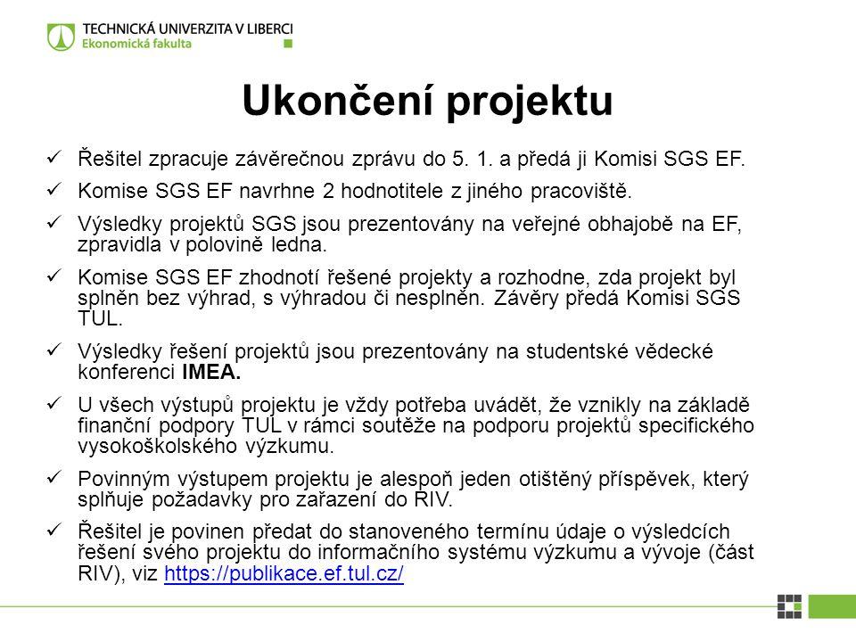 Ukončení projektu Řešitel zpracuje závěrečnou zprávu do 5. 1. a předá ji Komisi SGS EF. Komise SGS EF navrhne 2 hodnotitele z jiného pracoviště.