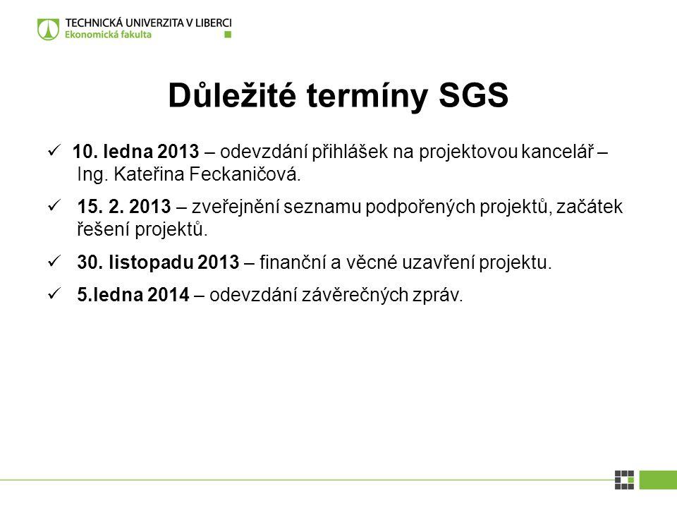 Důležité termíny SGS 10. ledna 2013 – odevzdání přihlášek na projektovou kancelář – Ing. Kateřina Feckaničová.
