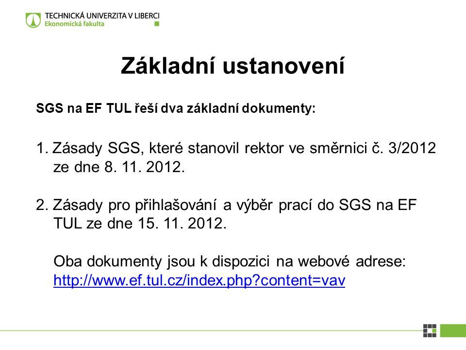 Základní ustanovení SGS na EF TUL řeší dva základní dokumenty: 1. Zásady SGS, které stanovil rektor ve směrnici č. 3/2012 ze dne 8. 11. 2012.