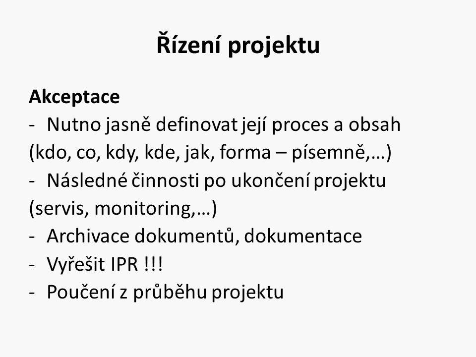 Řízení projektu Akceptace Nutno jasně definovat její proces a obsah