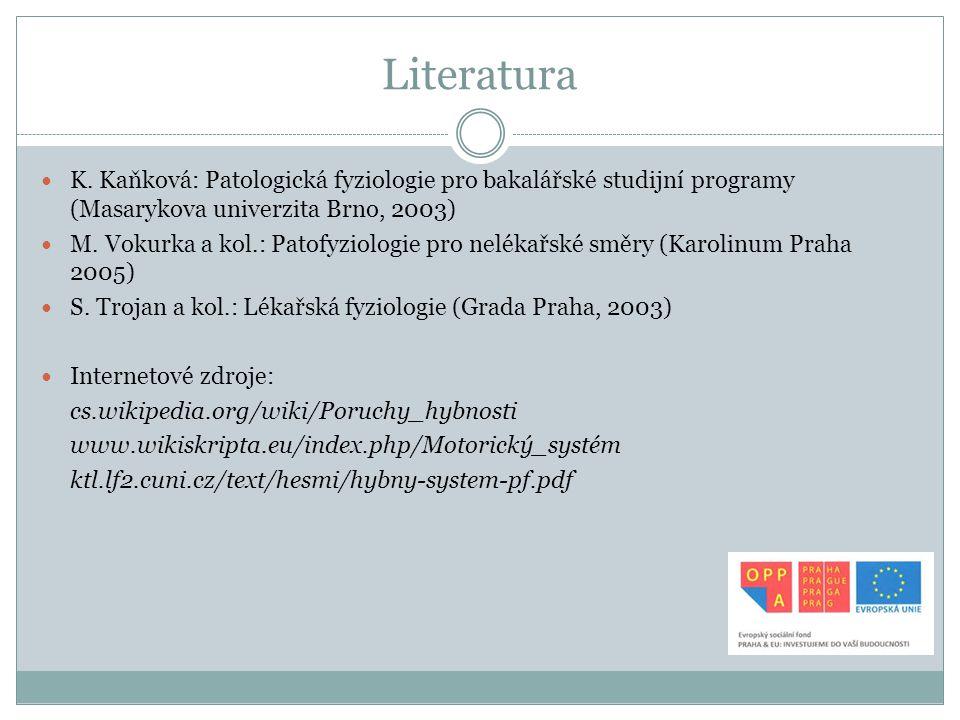Literatura K. Kaňková: Patologická fyziologie pro bakalářské studijní programy (Masarykova univerzita Brno, 2003)