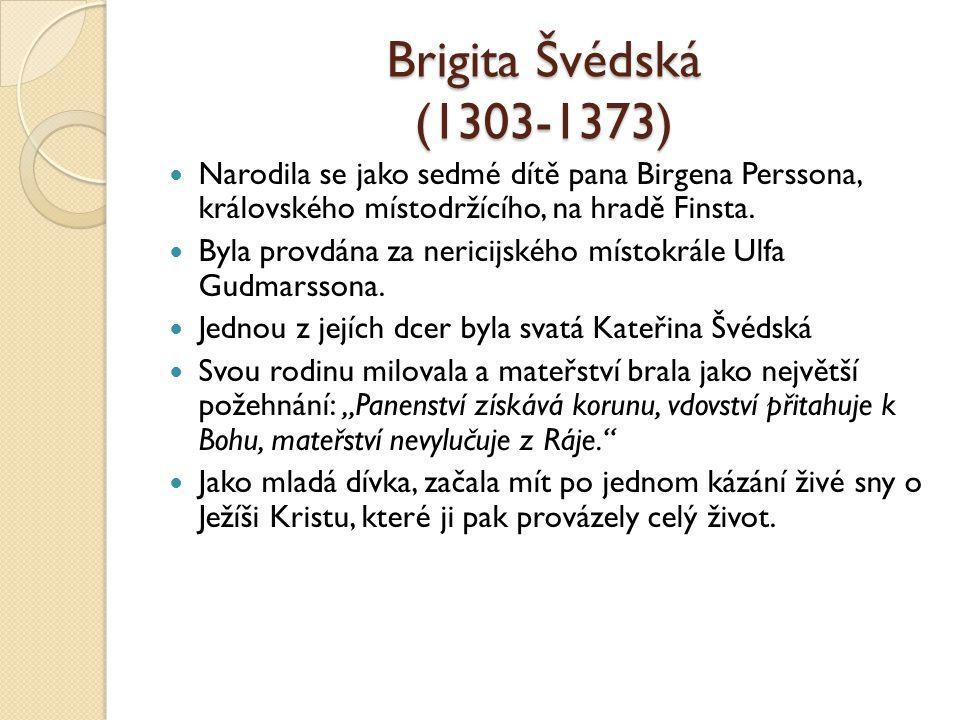 Brigita Švédská (1303-1373) Narodila se jako sedmé dítě pana Birgena Perssona, královského místodržícího, na hradě Finsta.