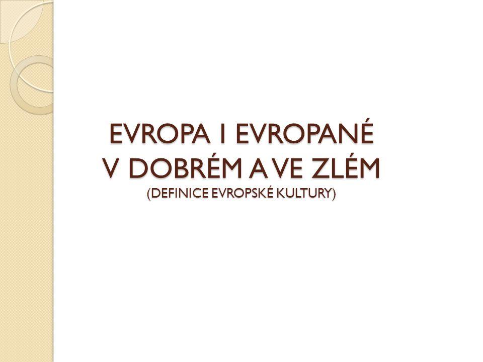 EVROPA I EVROPANÉ V DOBRÉM A VE ZLÉM (DEFINICE EVROPSKÉ KULTURY)