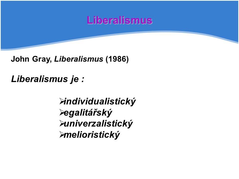 Liberalismus Liberalismus je : individualistický egalitářský