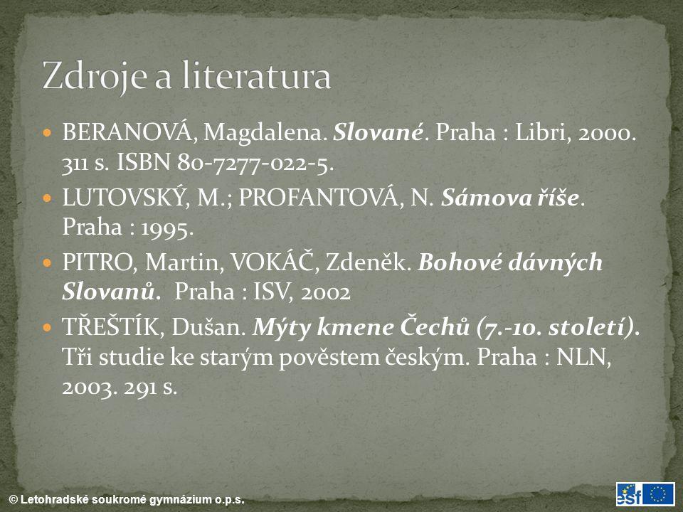 Zdroje a literatura BERANOVÁ, Magdalena. Slované. Praha : Libri, 2000. 311 s. ISBN 80-7277-022-5.