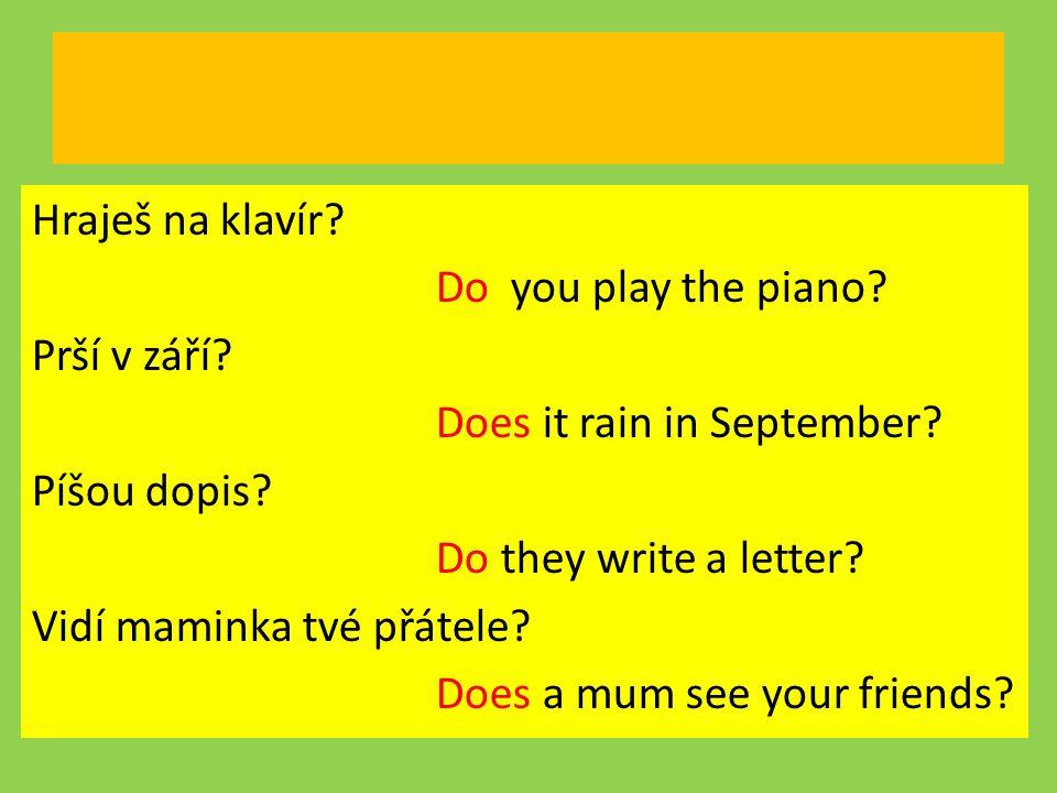 Hraješ na klavír. Do you play the piano. Prší v září