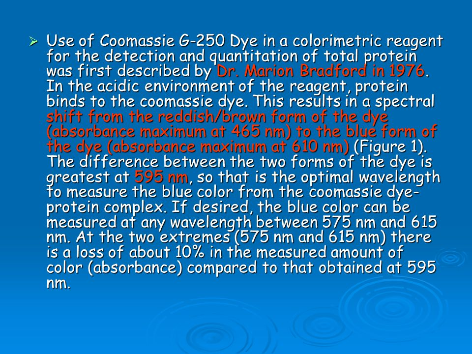 Use of Coomassie G-250 Dye in a colorimetric reagent for the detection and quantitation of total protein was first described by Dr.