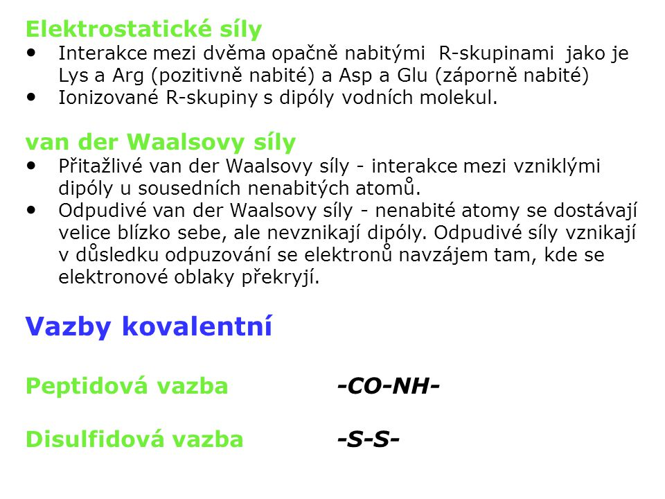 Vazby kovalentní Elektrostatické síly van der Waalsovy síly