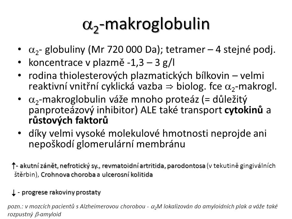 a2-makroglobulin 2- globuliny (Mr 720 000 Da); tetramer – 4 stejné podj. koncentrace v plazmě -1,3 – 3 g/l.