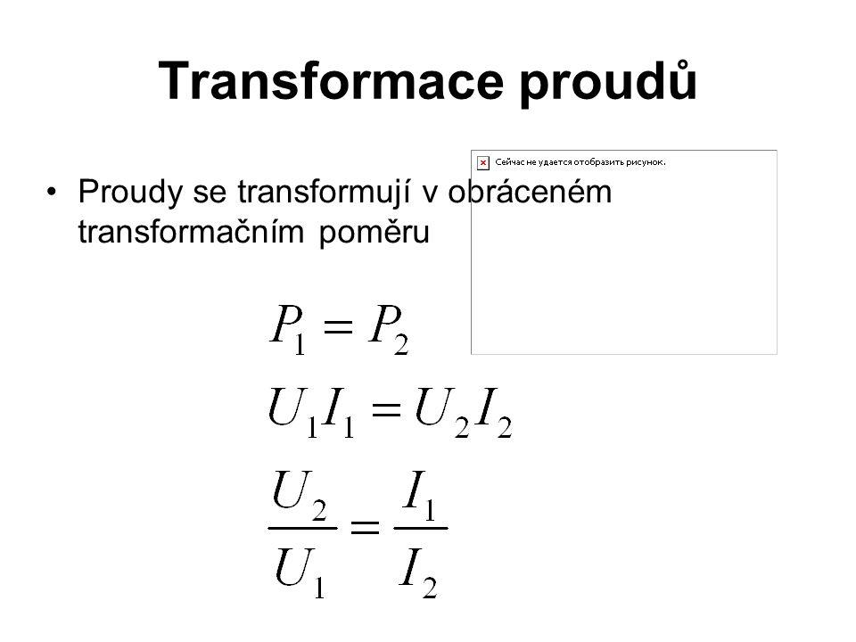 Transformace proudů Proudy se transformují v obráceném transformačním poměru