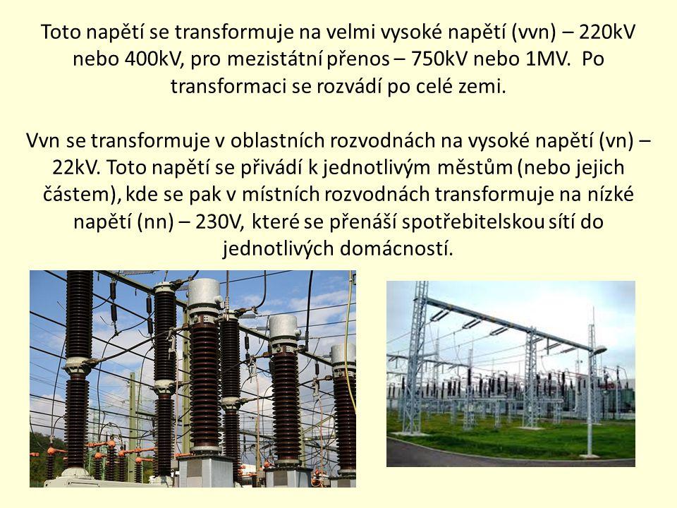 Toto napětí se transformuje na velmi vysoké napětí (vvn) – 220kV nebo 400kV, pro mezistátní přenos – 750kV nebo 1MV. Po transformaci se rozvádí po celé zemi.
