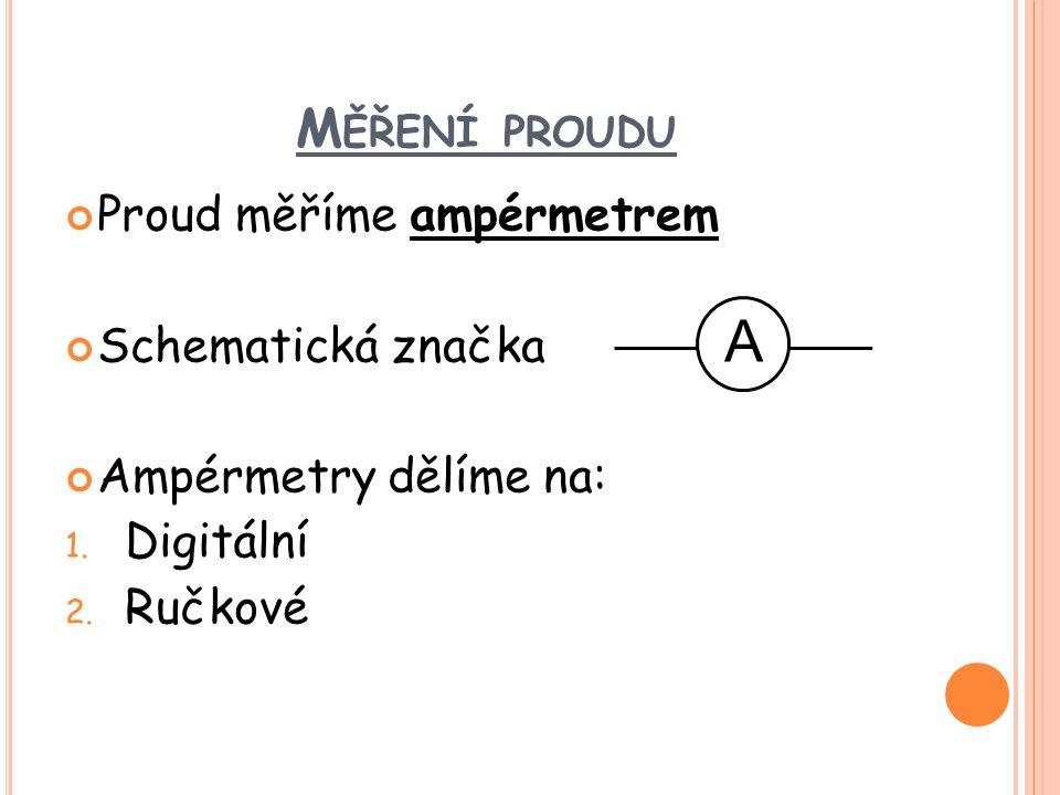 A Měření proudu Proud měříme ampérmetrem Schematická značka