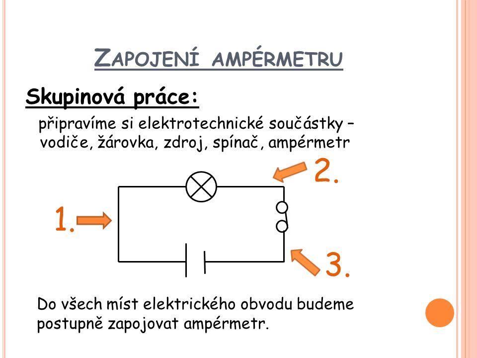 2. 1. 3. Zapojení ampérmetru Skupinová práce: