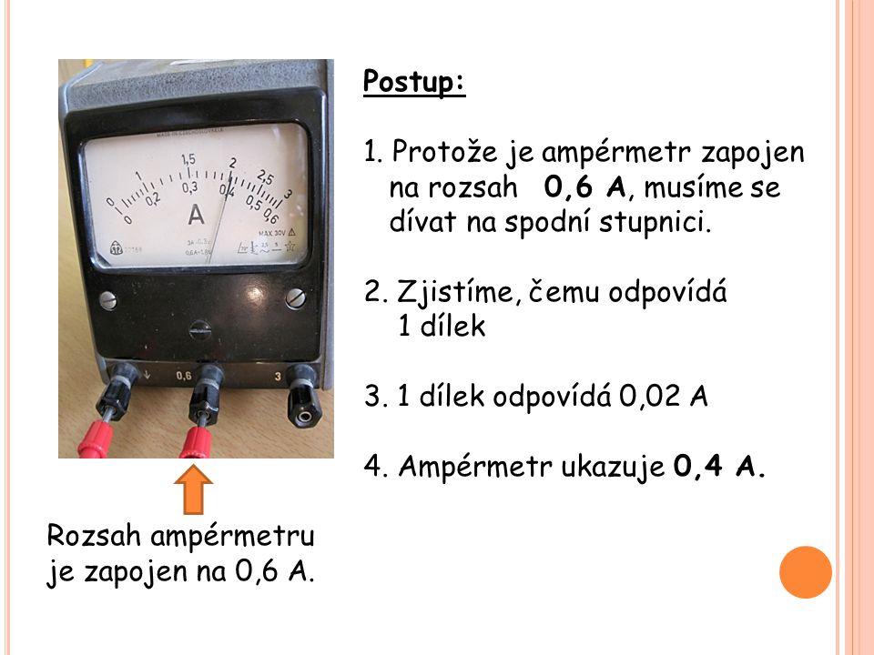 Postup: 1. Protože je ampérmetr zapojen. na rozsah 0,6 A, musíme se. dívat na spodní stupnici. 2. Zjistíme, čemu odpovídá.