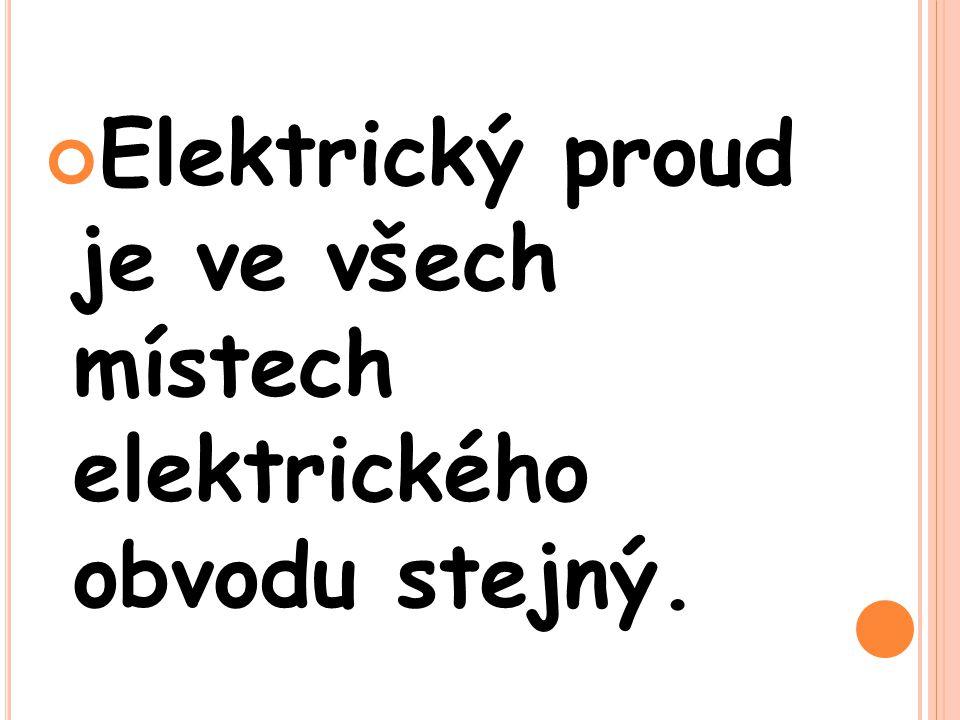 Elektrický proud je ve všech místech elektrického obvodu stejný.