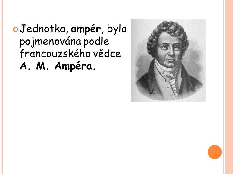 Jednotka, ampér, byla pojmenována podle francouzského vědce A. M