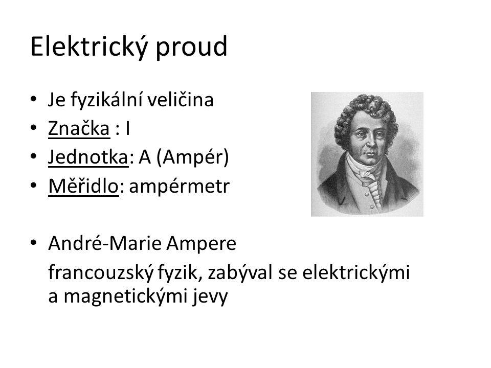 Elektrický proud Je fyzikální veličina Značka : I Jednotka: A (Ampér)