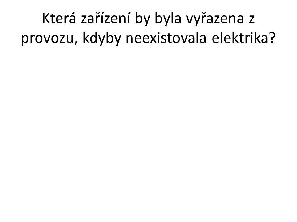 Která zařízení by byla vyřazena z provozu, kdyby neexistovala elektrika