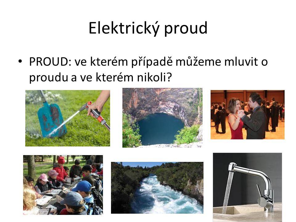 Elektrický proud PROUD: ve kterém případě můžeme mluvit o proudu a ve kterém nikoli