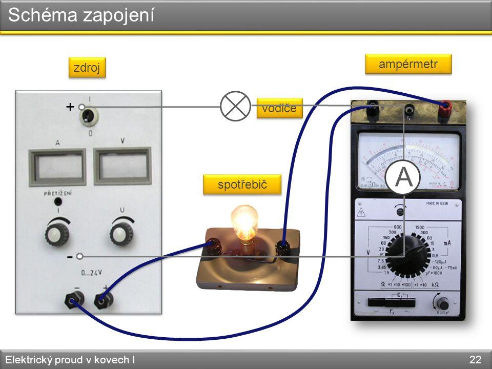 A Schéma zapojení - + ampérmetr zdroj vodiče spotřebič