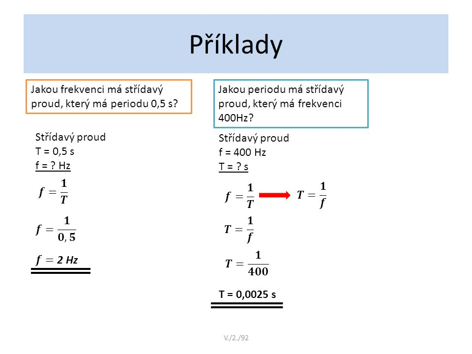 Příklady Jakou frekvenci má střídavý proud, který má periodu 0,5 s