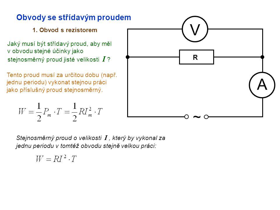 V A ~ Obvody se střídavým proudem R 1. Obvod s rezistorem