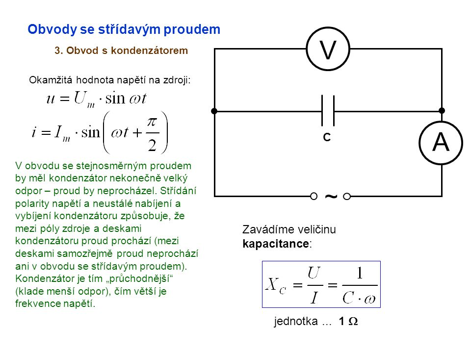 V A ~ Obvody se střídavým proudem C Zavádíme veličinu kapacitance: