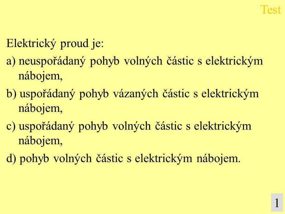 Test 1 Elektrický proud je: