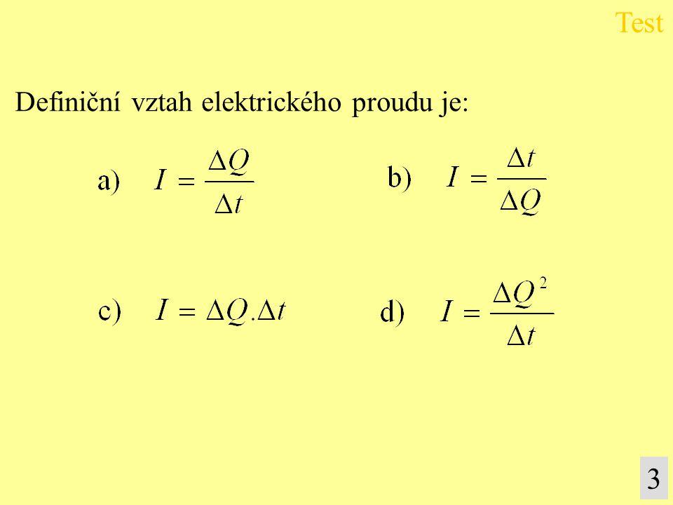 Test Definiční vztah elektrického proudu je: 3