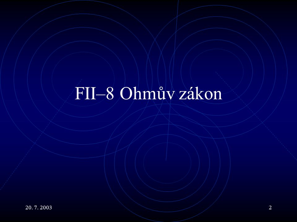FII–8 Ohmův zákon 20. 7. 2003