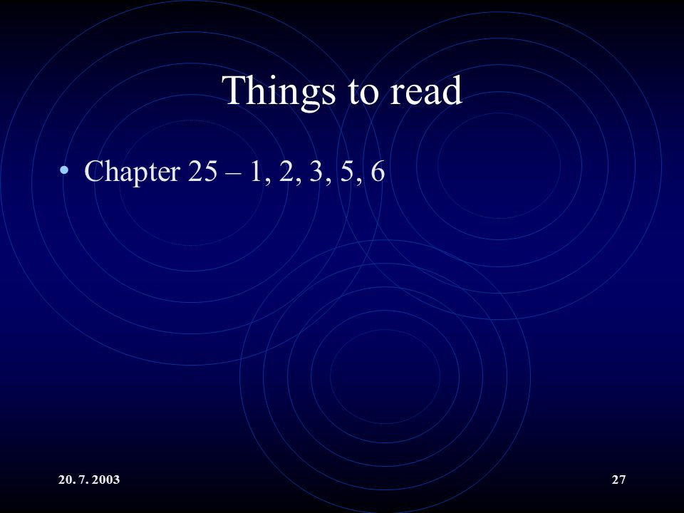 Things to read Chapter 25 – 1, 2, 3, 5, 6 20. 7. 2003