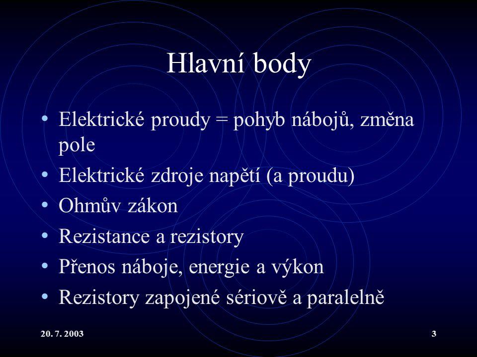 Hlavní body Elektrické proudy = pohyb nábojů, změna pole
