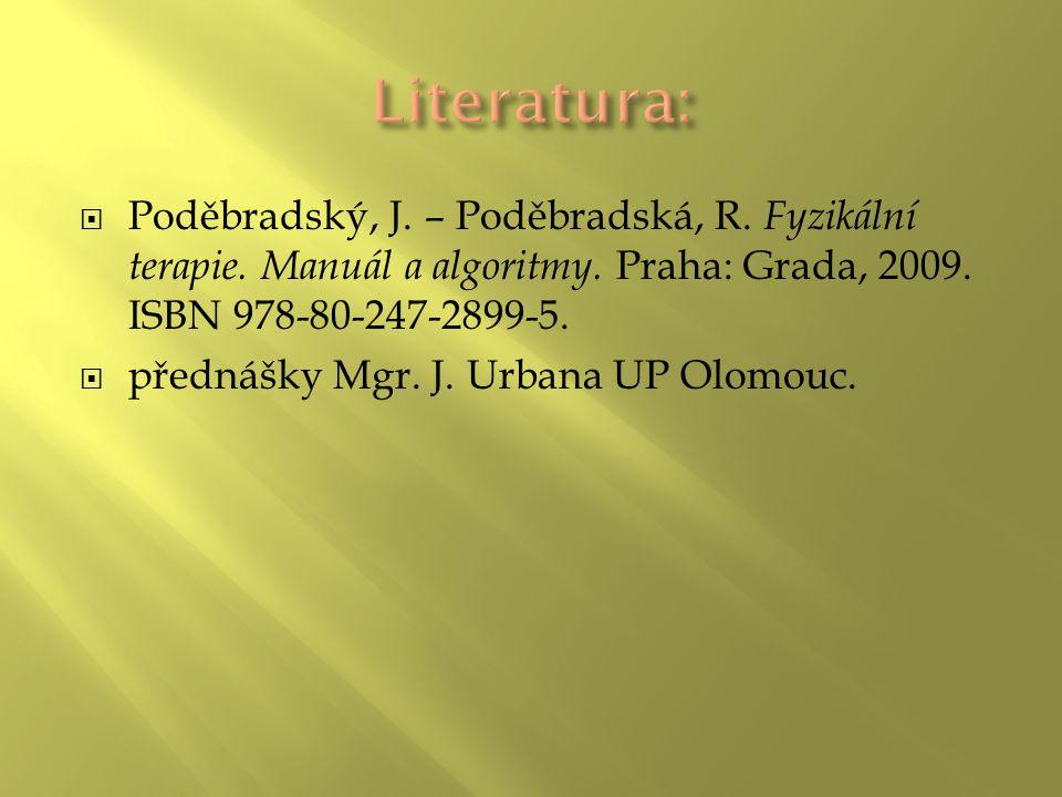 Literatura: Poděbradský, J. – Poděbradská, R. Fyzikální terapie. Manuál a algoritmy. Praha: Grada, 2009. ISBN 978-80-247-2899-5.