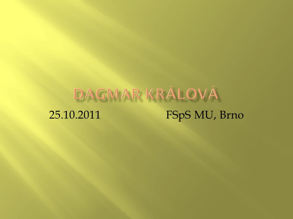 Dagmar Králová 25.10.2011 FSpS MU, Brno